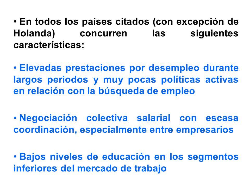 En todos los países citados (con excepción de Holanda) concurren las siguientes características: Elevadas prestaciones por desempleo durante largos pe