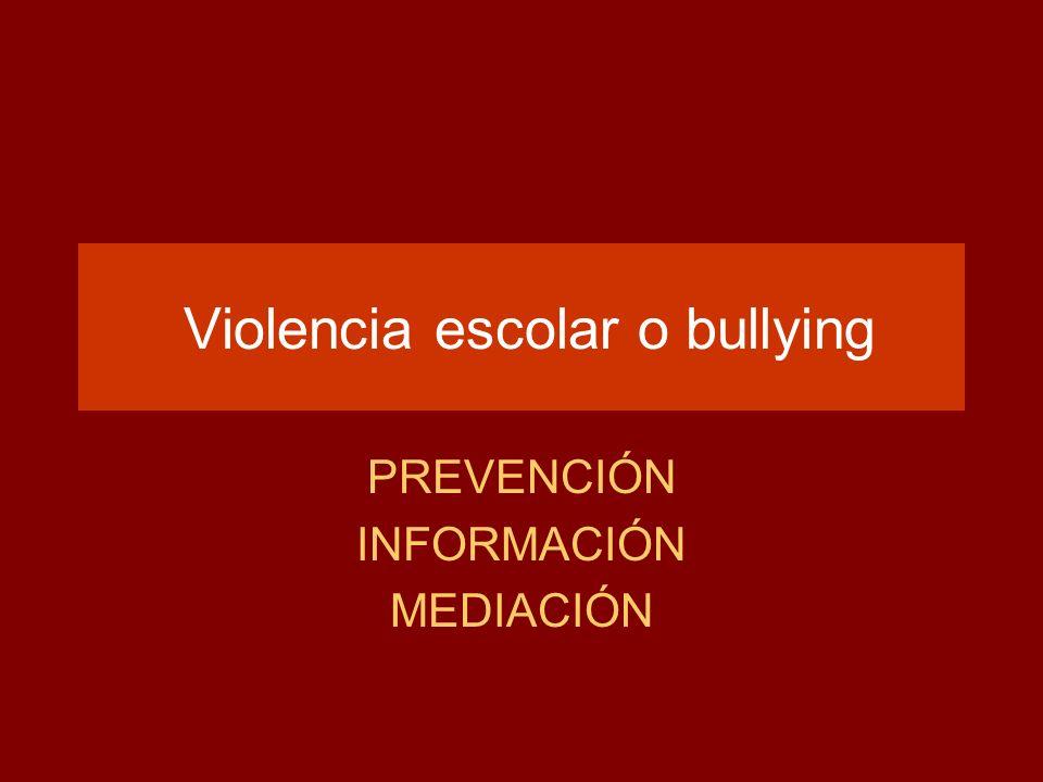 Violencia escolar o bullying PREVENCIÓN INFORMACIÓN MEDIACIÓN