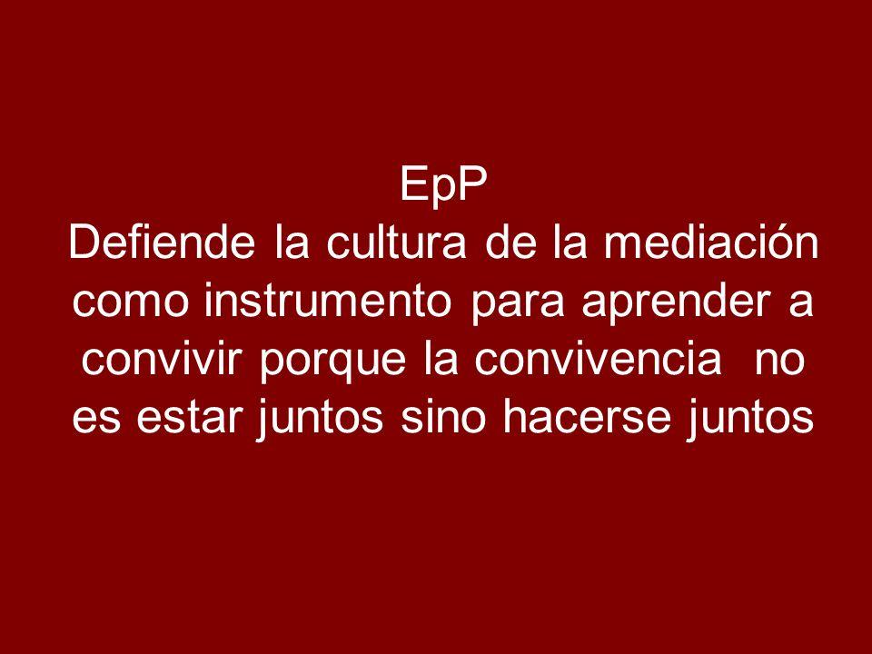 EpP Defiende la cultura de la mediación como instrumento para aprender a convivir porque la convivencia no es estar juntos sino hacerse juntos
