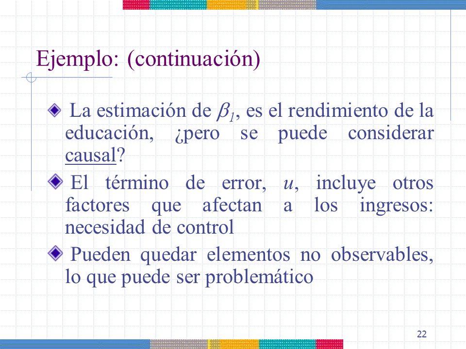 22 Ejemplo: (continuación) La estimación de 1, es el rendimiento de la educación, ¿pero se puede considerar causal? El término de error, u, incluye ot