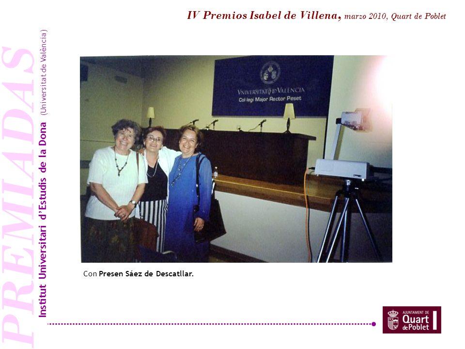 PREMIADAS Con Presen Sáez de Descatllar. Institut Universitari dEstudis de la Dona (Universitat de València) IV Premios Isabel de Villena, marzo 2010,