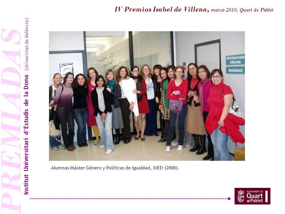PREMIADAS Alumnas Máster Género y Políticas de Igualdad, IUED (2008). Institut Universitari dEstudis de la Dona (Universitat de València) IV Premios I