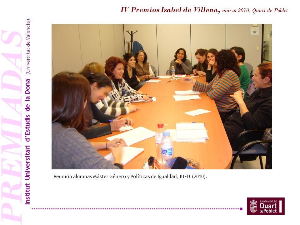 PREMIADAS Reunión alumnas Máster Género y Políticas de Igualdad, IUED (2010). Institut Universitari dEstudis de la Dona (Universitat de València) IV P