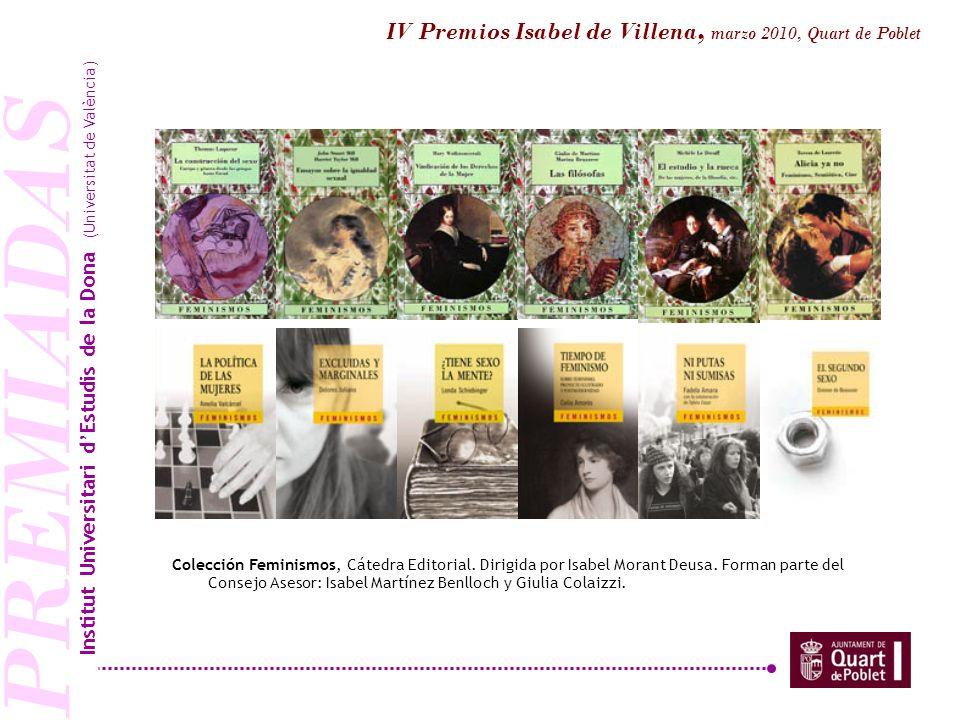 PREMIADAS Colección Feminismos, Cátedra Editorial. Dirigida por Isabel Morant Deusa. Forman parte del Consejo Asesor: Isabel Martínez Benlloch y Giuli