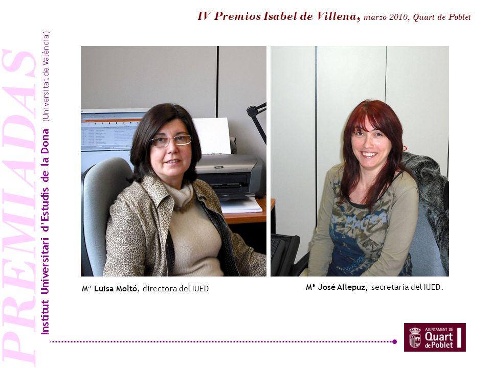 PREMIADAS Mª Luisa Moltó, directora del IUED Institut Universitari dEstudis de la Dona (Universitat de València) IV Premios Isabel de Villena, marzo 2