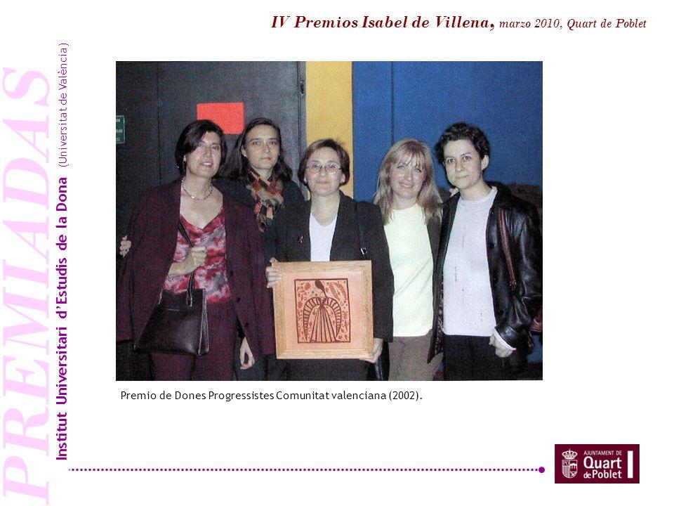 PREMIADAS Premio de Dones Progressistes Comunitat valenciana (2002). Institut Universitari dEstudis de la Dona (Universitat de València) IV Premios Is