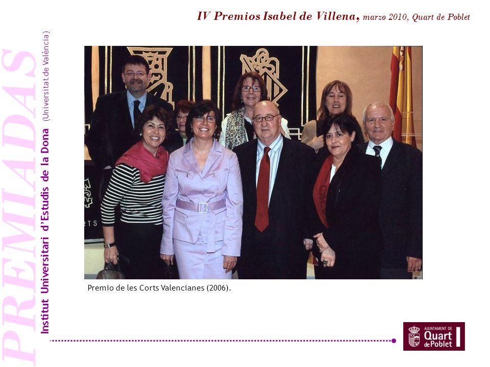 PREMIADAS Premio de les Corts Valencianes (2006). Institut Universitari dEstudis de la Dona (Universitat de València) IV Premios Isabel de Villena, ma