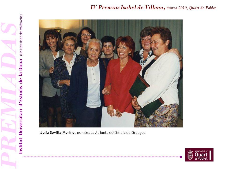 PREMIADAS Julia Sevilla Merino, nombrada Adjunta del Síndic de Greuges. Institut Universitari dEstudis de la Dona (Universitat de València) IV Premios