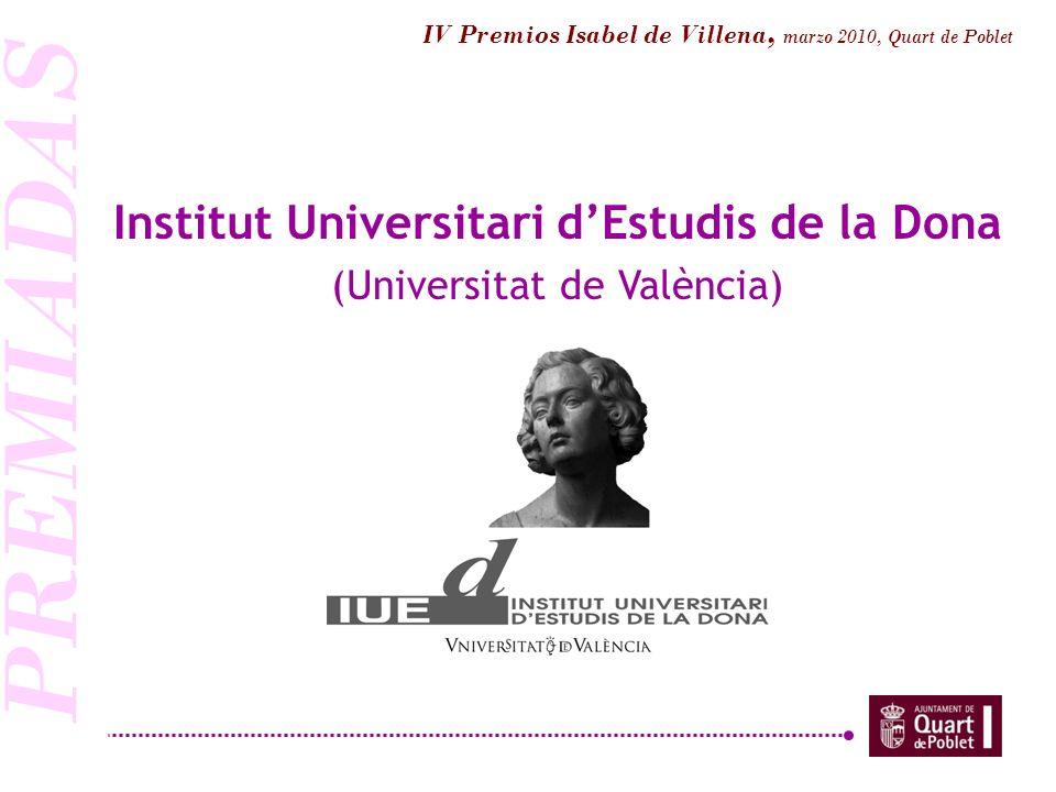 IV Premios Isabel de Villena, marzo 2010, Quart de Poblet Institut Universitari dEstudis de la Dona (Universitat de València) PREMIADAS