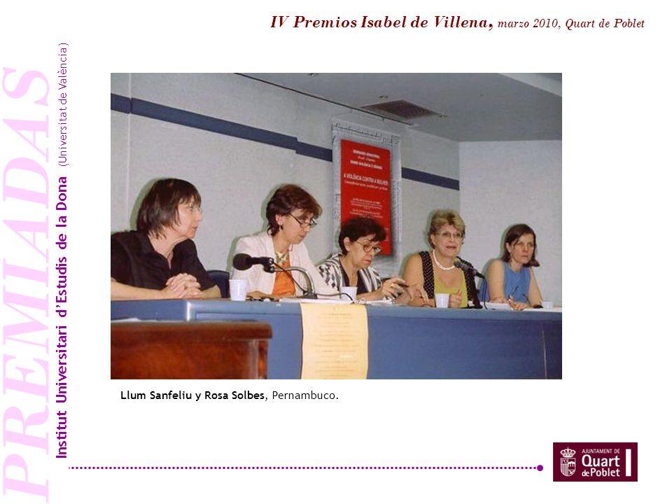 PREMIADAS Llum Sanfeliu y Rosa Solbes, Pernambuco. Institut Universitari dEstudis de la Dona (Universitat de València) IV Premios Isabel de Villena, m