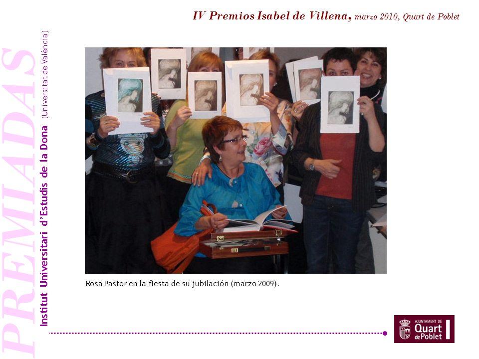 PREMIADAS Rosa Pastor en la fiesta de su jubilación (marzo 2009). Institut Universitari dEstudis de la Dona (Universitat de València) IV Premios Isabe