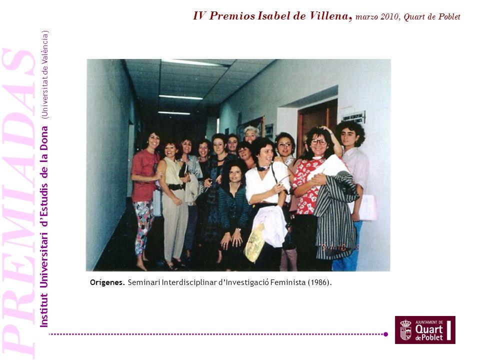 PREMIADAS Orígenes. Seminari Interdisciplinar dInvestigació Feminista (1986). Institut Universitari dEstudis de la Dona (Universitat de València) IV P