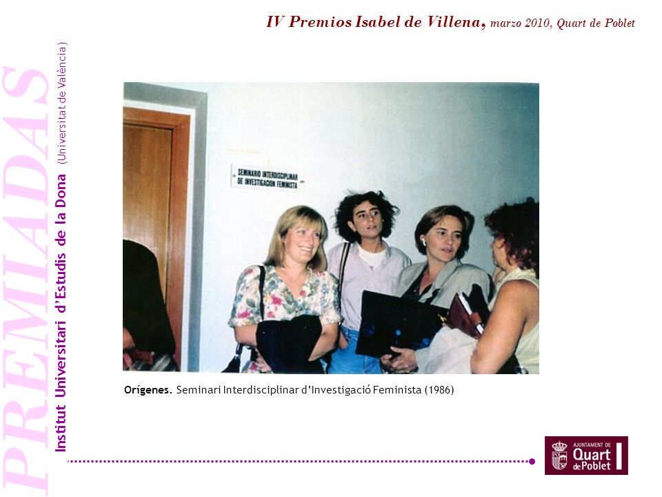 PREMIADAS Orígenes. Seminari Interdisciplinar dInvestigació Feminista (1986) Institut Universitari dEstudis de la Dona (Universitat de València) IV Pr