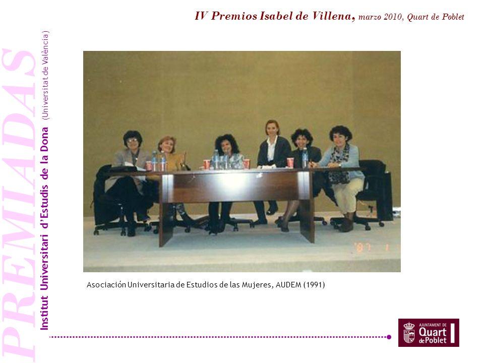 PREMIADAS Foro Internacional Mujer, poder político y desarrollo, Expo Sevilla (1992) Institut Universitari dEstudis de la Dona (Universitat de València) IV Premios Isabel de Villena, marzo 2010, Quart de Poblet