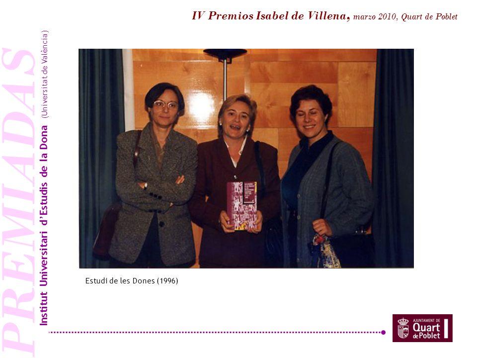 PREMIADAS Estudi de les Dones (1996) Institut Universitari dEstudis de la Dona (Universitat de València) IV Premios Isabel de Villena, marzo 2010, Qua