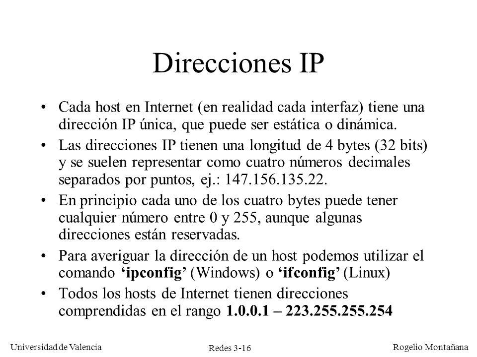 Redes 3-16 Universidad de Valencia Rogelio Montañana Direcciones IP Cada host en Internet (en realidad cada interfaz) tiene una dirección IP única, qu