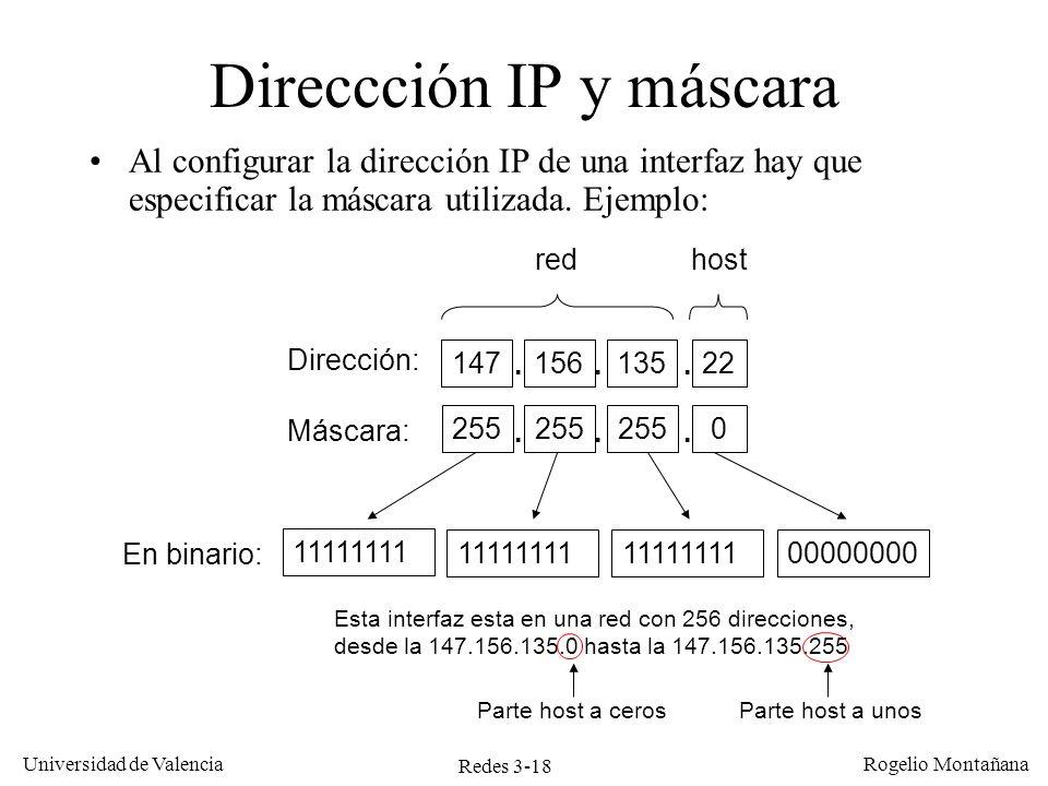 Redes 3-18 Universidad de Valencia Rogelio Montañana Direccción IP y máscara Al configurar la dirección IP de una interfaz hay que especificar la másc