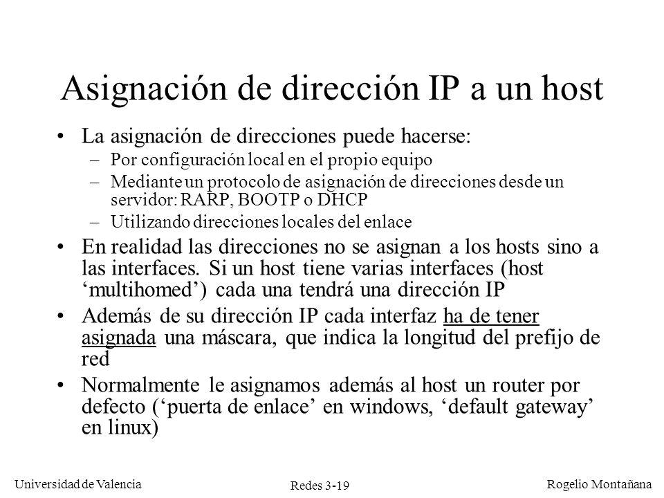 Redes 3-19 Universidad de Valencia Rogelio Montañana Asignación de dirección IP a un host La asignación de direcciones puede hacerse: –Por configuraci