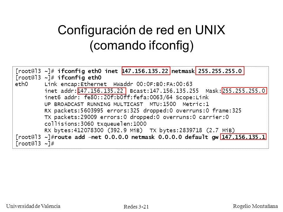 Redes 3-21 Universidad de Valencia Rogelio Montañana [root@l3 ~]# ifconfig eth0 inet 147.156.135.22 netmask 255.255.255.0 [root@l3 ~]# ifconfig eth0 e