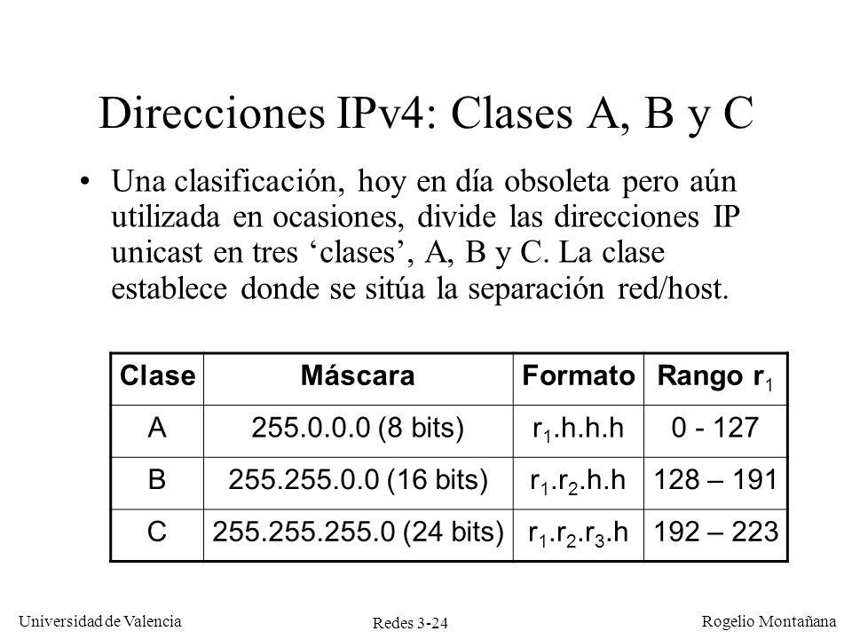 Redes 3-24 Universidad de Valencia Rogelio Montañana Direcciones IPv4: Clases A, B y C Una clasificación, hoy en día obsoleta pero aún utilizada en oc