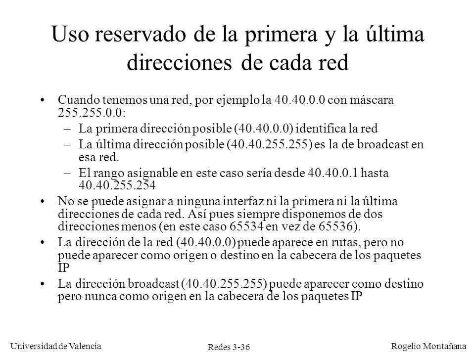 Redes 3-36 Universidad de Valencia Rogelio Montañana Uso reservado de la primera y la última direcciones de cada red Cuando tenemos una red, por ejemp