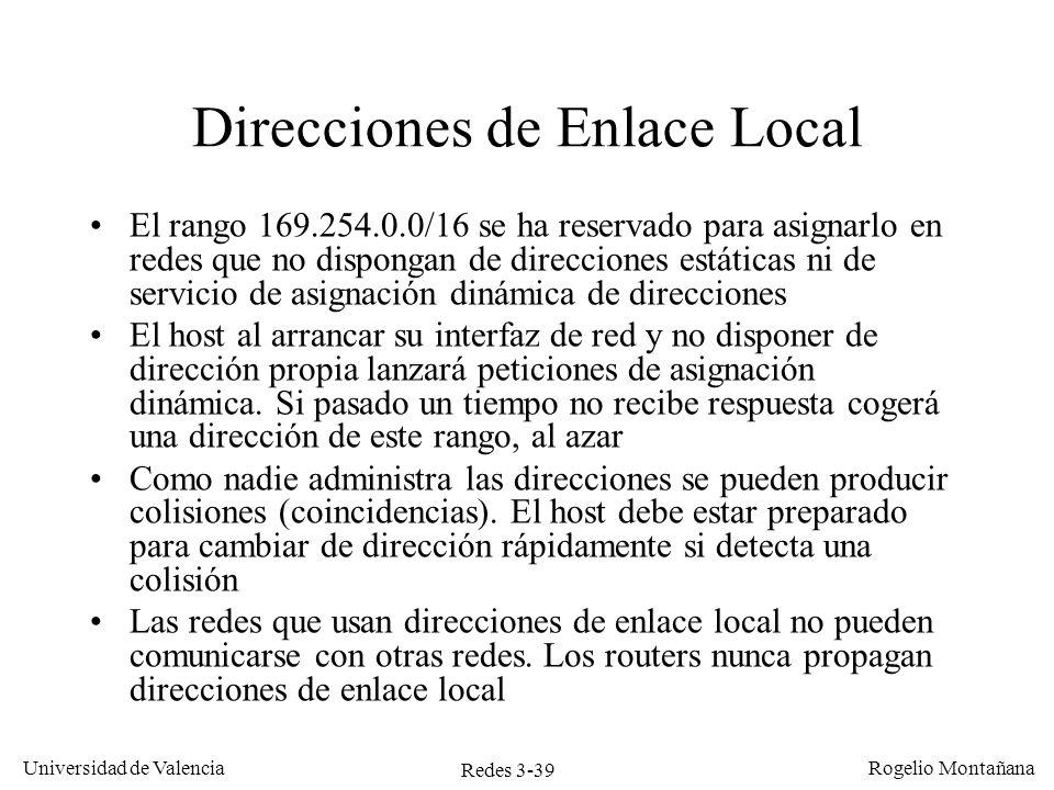 Redes 3-39 Universidad de Valencia Rogelio Montañana Direcciones de Enlace Local El rango 169.254.0.0/16 se ha reservado para asignarlo en redes que n