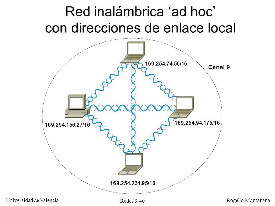 Redes 3-40 Universidad de Valencia Rogelio Montañana Red inalámbrica ad hoc con direcciones de enlace local 169.254.156.27/16 169.254.74.56/16 169.254