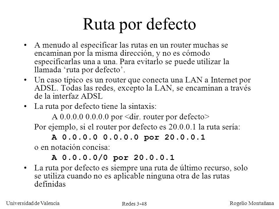 Redes 3-48 Universidad de Valencia Rogelio Montañana Ruta por defecto A menudo al especificar las rutas en un router muchas se encaminan por la misma