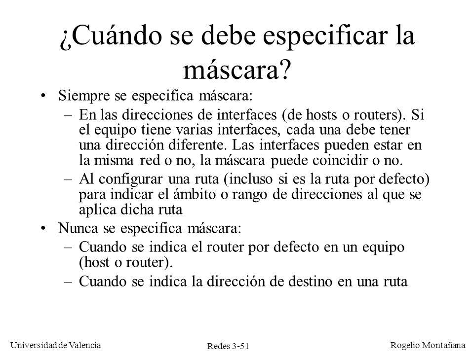 Redes 3-51 Universidad de Valencia Rogelio Montañana ¿Cuándo se debe especificar la máscara? Siempre se especifica máscara: –En las direcciones de int
