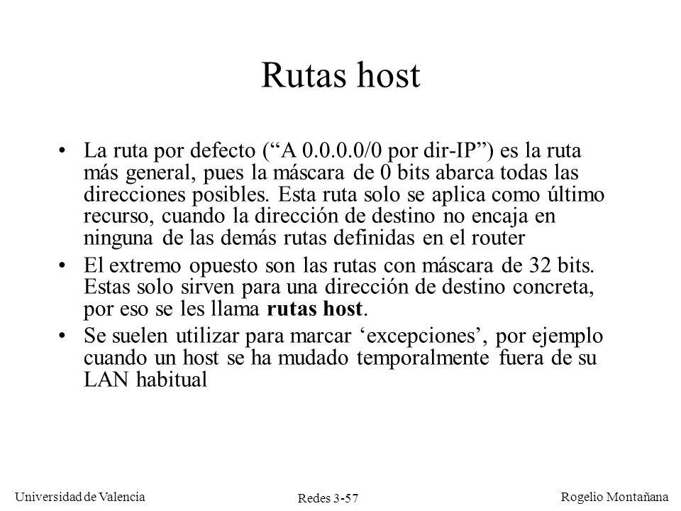 Redes 3-57 Universidad de Valencia Rogelio Montañana Rutas host La ruta por defecto (A 0.0.0.0/0 por dir-IP) es la ruta más general, pues la máscara d