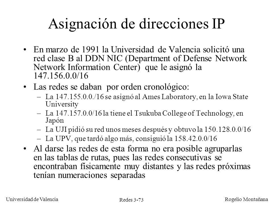 Redes 3-73 Universidad de Valencia Rogelio Montañana Asignación de direcciones IP En marzo de 1991 la Universidad de Valencia solicitó una red clase B