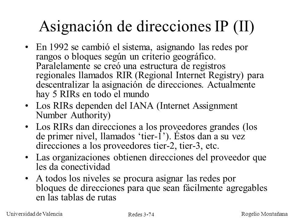 Redes 3-74 Universidad de Valencia Rogelio Montañana Asignación de direcciones IP (II) En 1992 se cambió el sistema, asignando las redes por rangos o