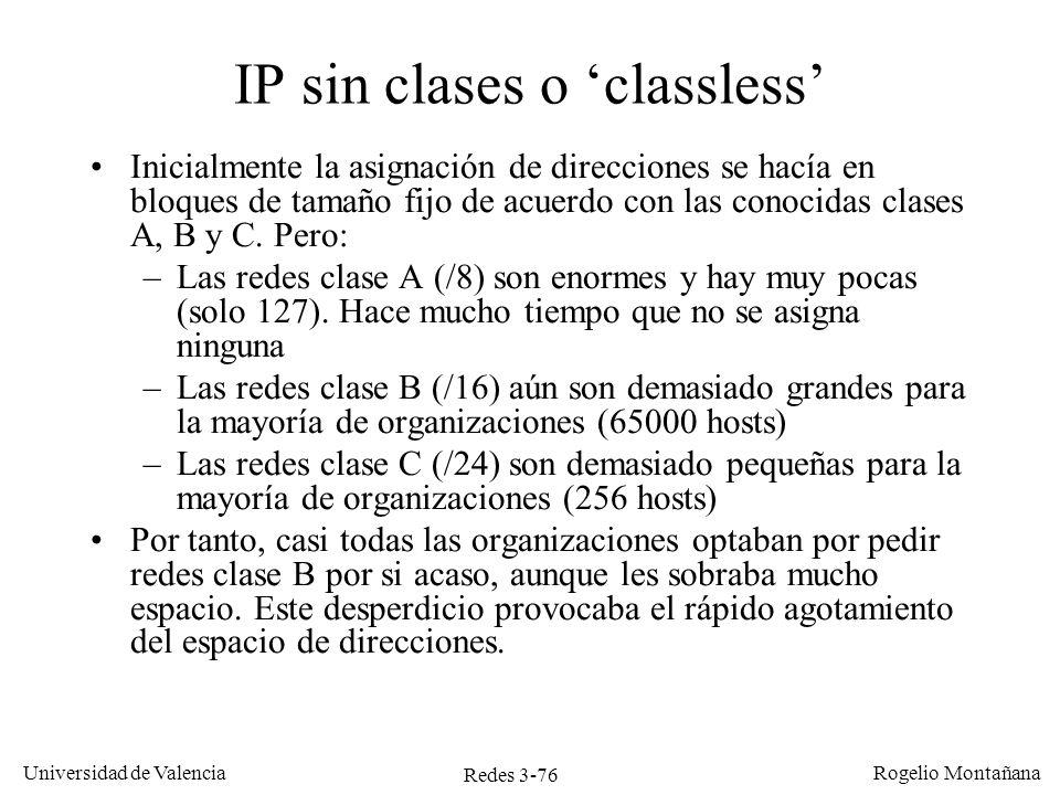 Redes 3-76 Universidad de Valencia Rogelio Montañana IP sin clases o classless Inicialmente la asignación de direcciones se hacía en bloques de tamaño