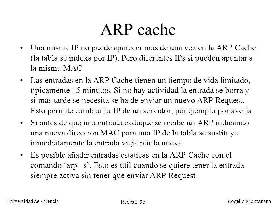 Redes 3-96 Universidad de Valencia Rogelio Montañana Una misma IP no puede aparecer más de una vez en la ARP Cache (la tabla se indexa por IP). Pero d