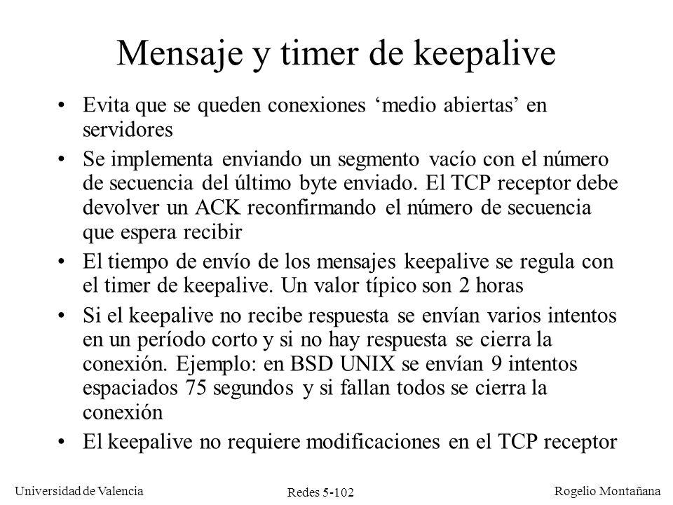 Redes 5-102 Universidad de Valencia Rogelio Montañana Mensaje y timer de keepalive Evita que se queden conexiones medio abiertas en servidores Se impl