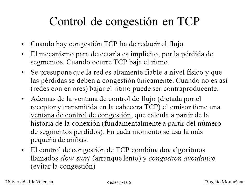 Redes 5-106 Universidad de Valencia Rogelio Montañana Control de congestión en TCP Cuando hay congestión TCP ha de reducir el flujo El mecanismo para
