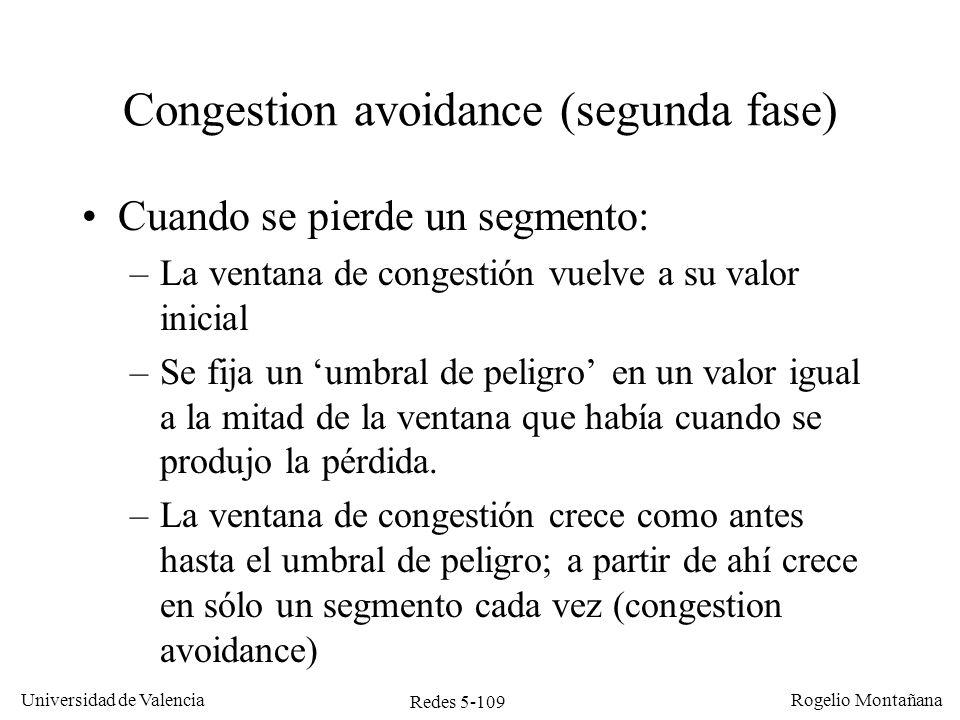 Redes 5-109 Universidad de Valencia Rogelio Montañana Congestion avoidance (segunda fase) Cuando se pierde un segmento: –La ventana de congestión vuel