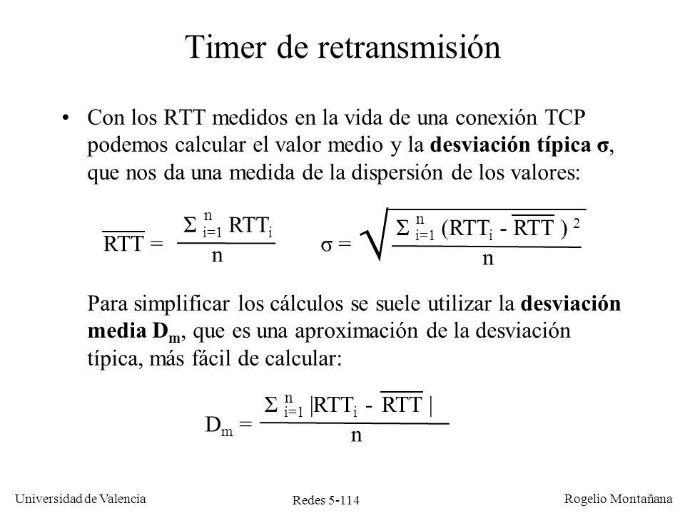 Redes 5-114 Universidad de Valencia Rogelio Montañana Con los RTT medidos en la vida de una conexión TCP podemos calcular el valor medio y la desviaci