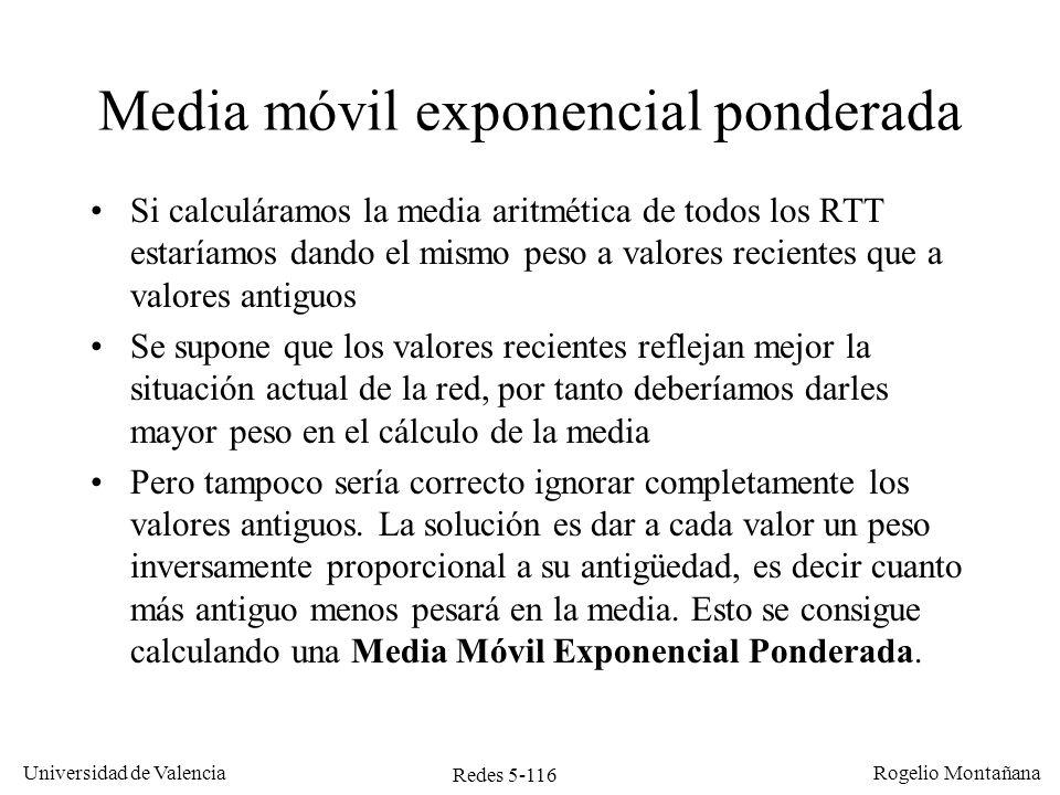 Redes 5-116 Universidad de Valencia Rogelio Montañana Media móvil exponencial ponderada Si calculáramos la media aritmética de todos los RTT estaríamo