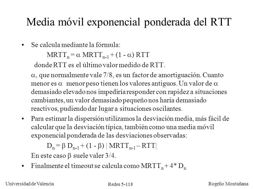 Redes 5-118 Universidad de Valencia Rogelio Montañana Media móvil exponencial ponderada del RTT Se calcula mediante la fórmula: MRTT n = MRTT n-1 + (1
