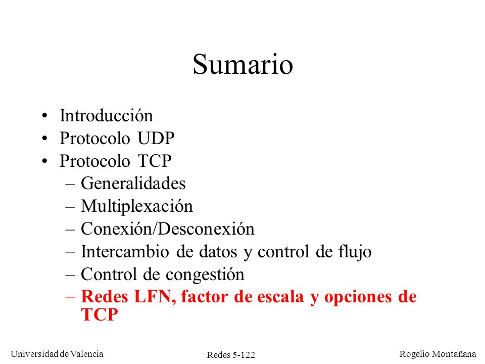 Redes 5-122 Universidad de Valencia Rogelio Montañana Sumario Introducción Protocolo UDP Protocolo TCP –Generalidades –Multiplexación –Conexión/Descon