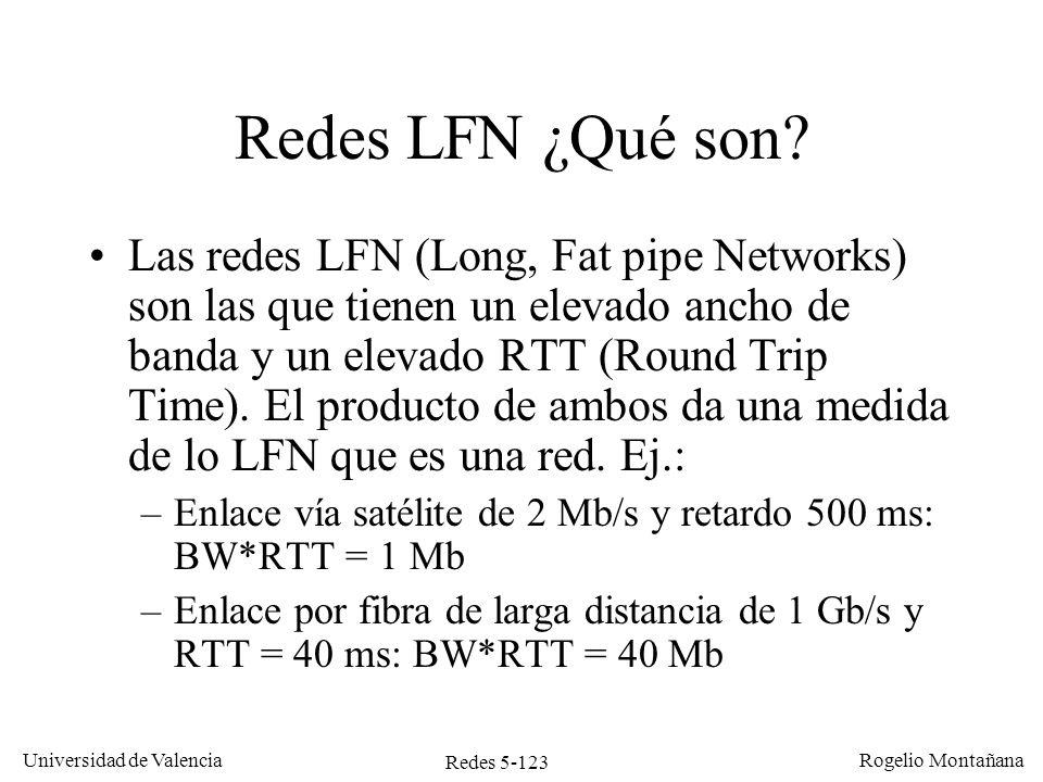 Redes 5-123 Universidad de Valencia Rogelio Montañana Redes LFN ¿Qué son? Las redes LFN (Long, Fat pipe Networks) son las que tienen un elevado ancho