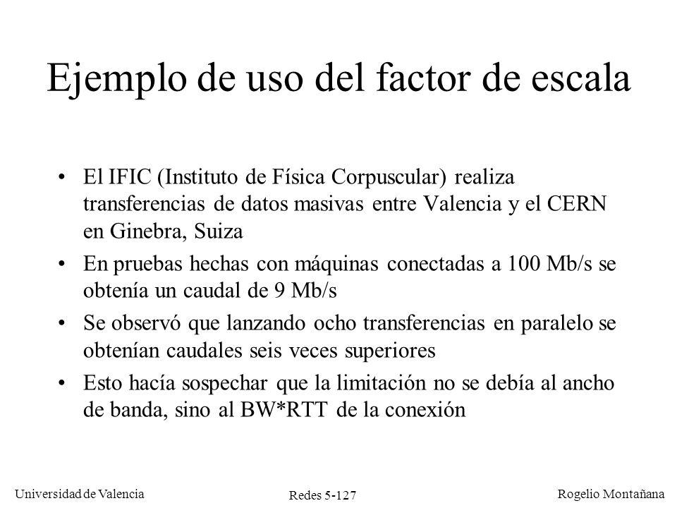 Redes 5-127 Universidad de Valencia Rogelio Montañana Ejemplo de uso del factor de escala El IFIC (Instituto de Física Corpuscular) realiza transferen