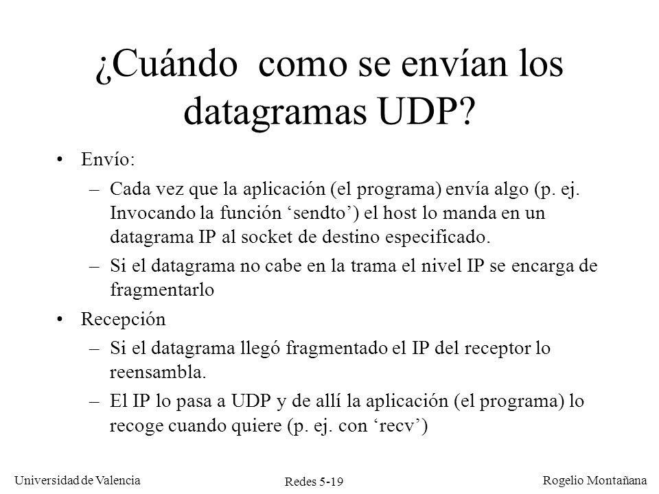 Redes 5-19 Universidad de Valencia Rogelio Montañana ¿Cuándo como se envían los datagramas UDP? Envío: –Cada vez que la aplicación (el programa) envía