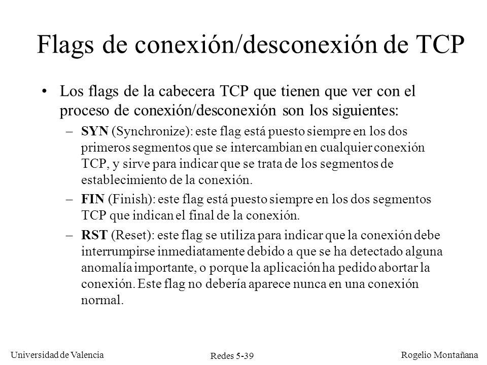 Redes 5-39 Universidad de Valencia Rogelio Montañana Flags de conexión/desconexión de TCP Los flags de la cabecera TCP que tienen que ver con el proce