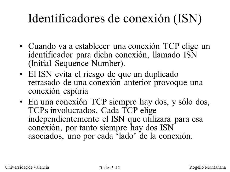 Redes 5-42 Universidad de Valencia Rogelio Montañana Identificadores de conexión (ISN) Cuando va a establecer una conexión TCP elige un identificador