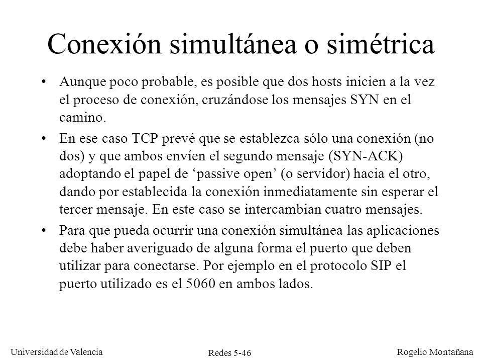 Redes 5-46 Universidad de Valencia Rogelio Montañana Conexión simultánea o simétrica Aunque poco probable, es posible que dos hosts inicien a la vez e