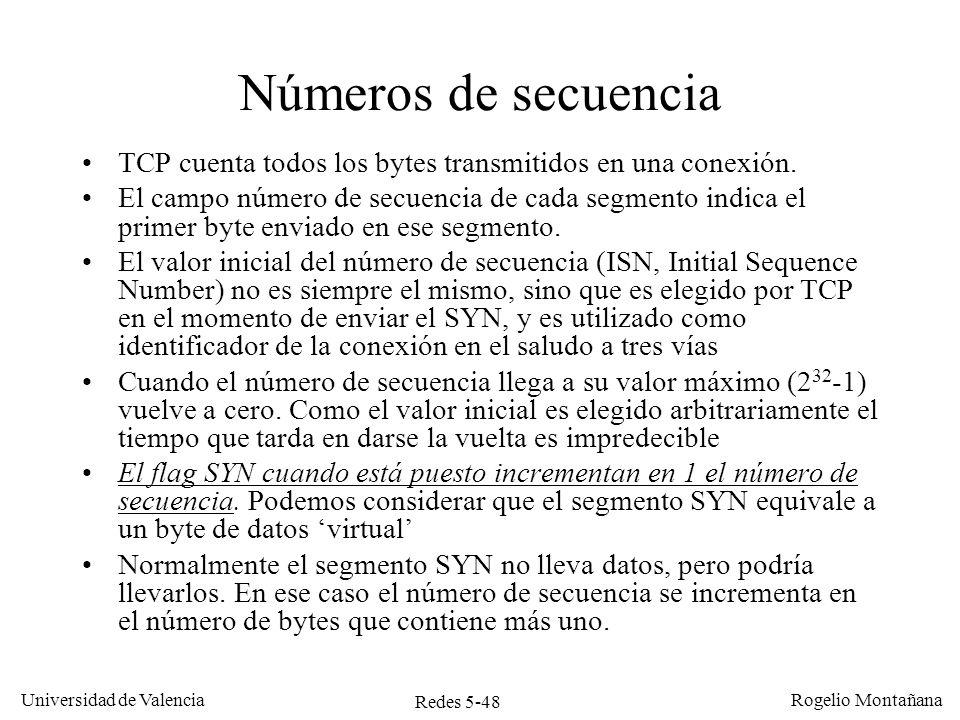 Redes 5-48 Universidad de Valencia Rogelio Montañana Números de secuencia TCP cuenta todos los bytes transmitidos en una conexión. El campo número de