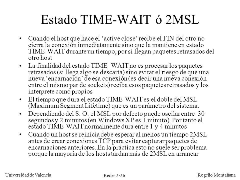 Redes 5-56 Universidad de Valencia Rogelio Montañana Estado TIME-WAIT ó 2MSL Cuando el host que hace el active close recibe el FIN del otro no cierra