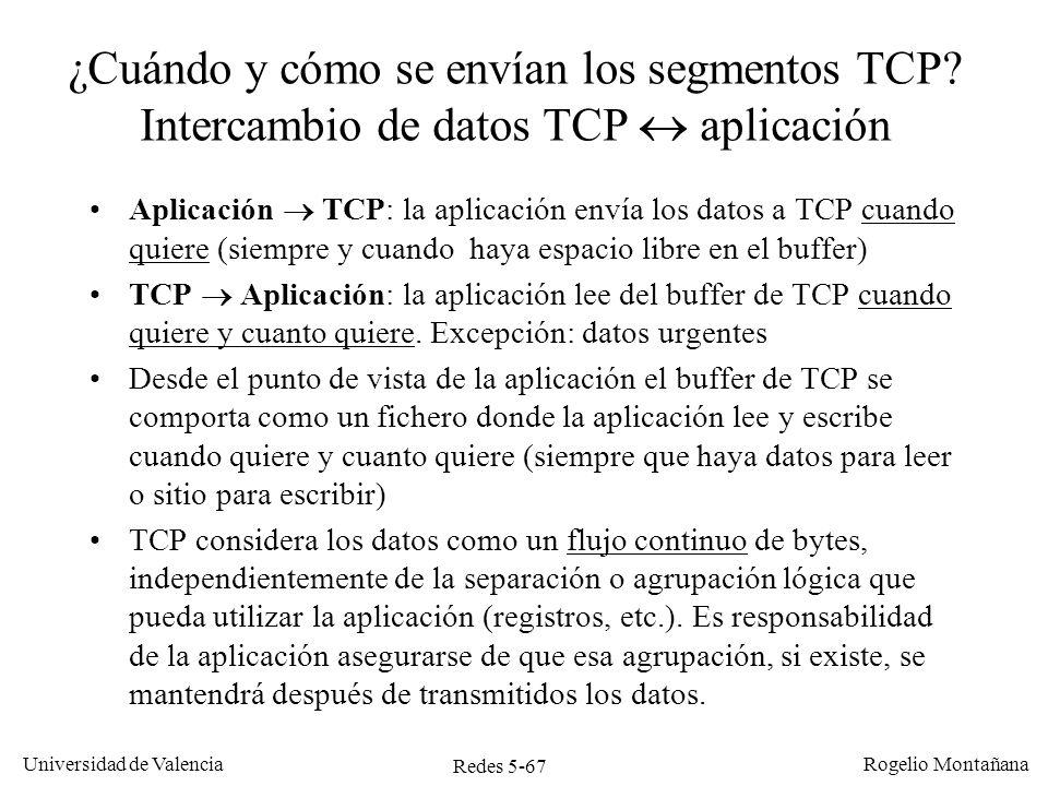 Redes 5-67 Universidad de Valencia Rogelio Montañana ¿Cuándo y cómo se envían los segmentos TCP? Intercambio de datos TCP aplicación Aplicación TCP: l